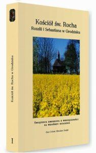 """Okładka książki E. Cichoń i M. Dedyka pt.: """"Kościół św. Rocha Rozalii i Sebastiana w Grodzisku""""."""