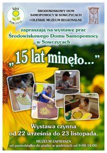 """Plakat promujący wystawę prac Środowiskowego Domu Samopomocy w Sowczycach pt.: """"15 lat minęło...""""."""